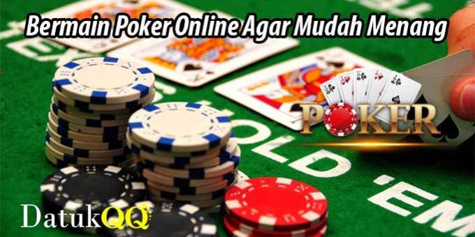 Bermain Poker Online Agar Mudah Menang