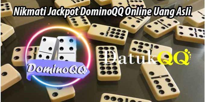 Nikmati Jackpot DominoQQ Online Uang Asli